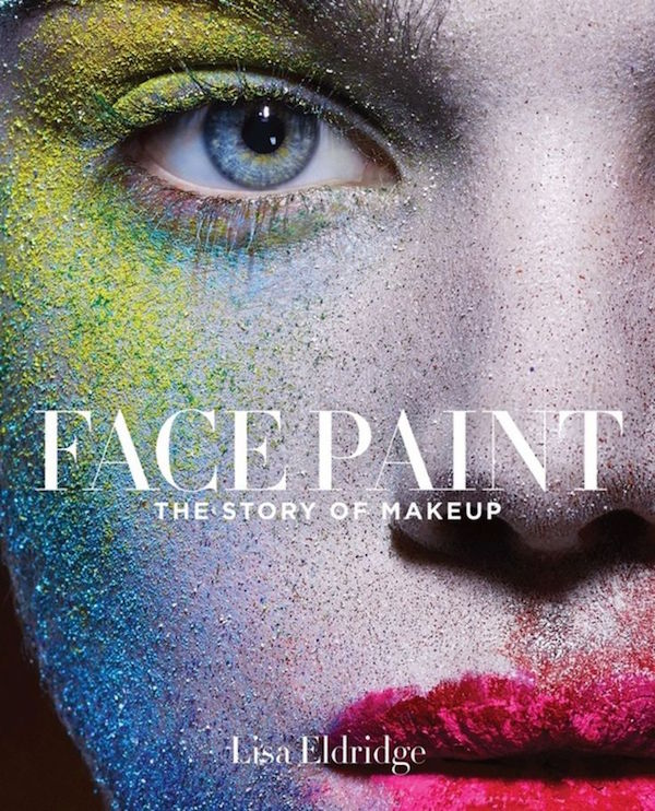Face Paint The Story Of Makeup by lisa Eldridge